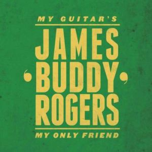 "James ""Buddy"" Rogers – My Guitar's My Only Friend"