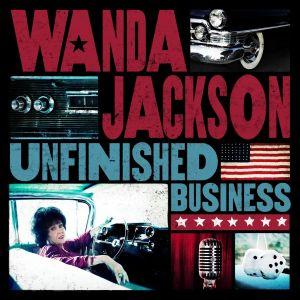 Wanda Jackson – Unfinished Business