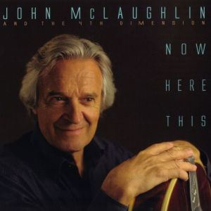 John McLaughlin & The 4th Dimension – Now Here This