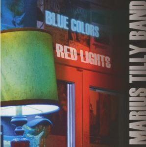 Marius Tilly Band – Blue Color Red Lights (Fuego/Timezone)