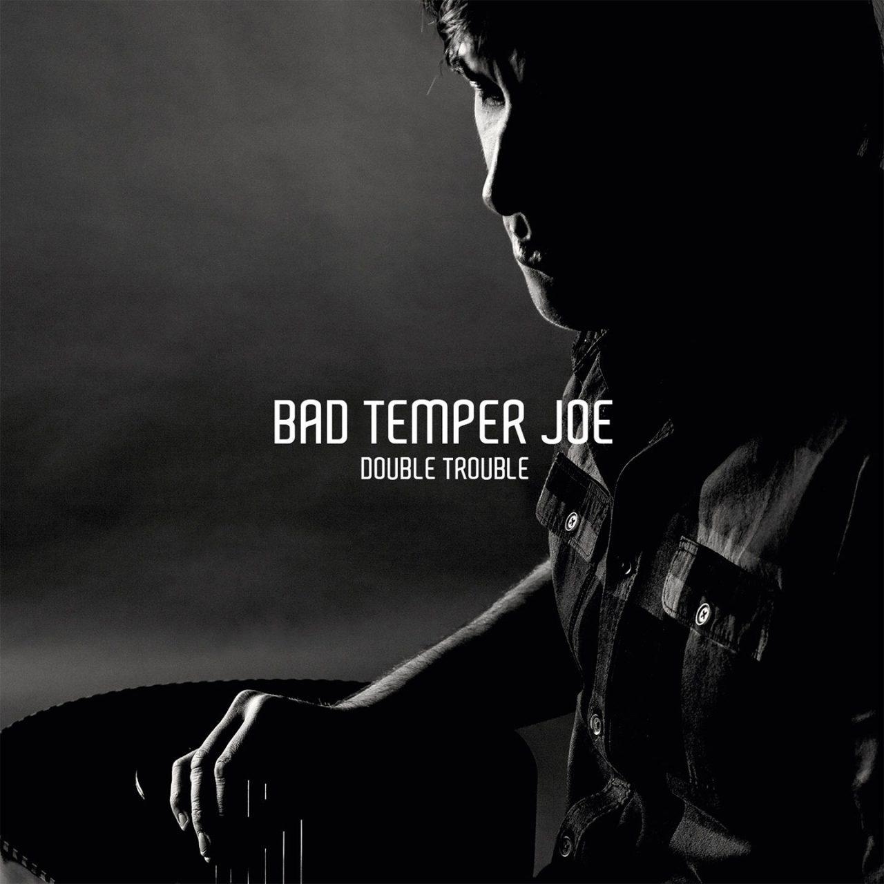 Bad Temper Joe – Double Trouble