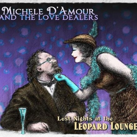 Michele D'Amour and The Love Dealers – Lost Nights at the Leopard Lounge