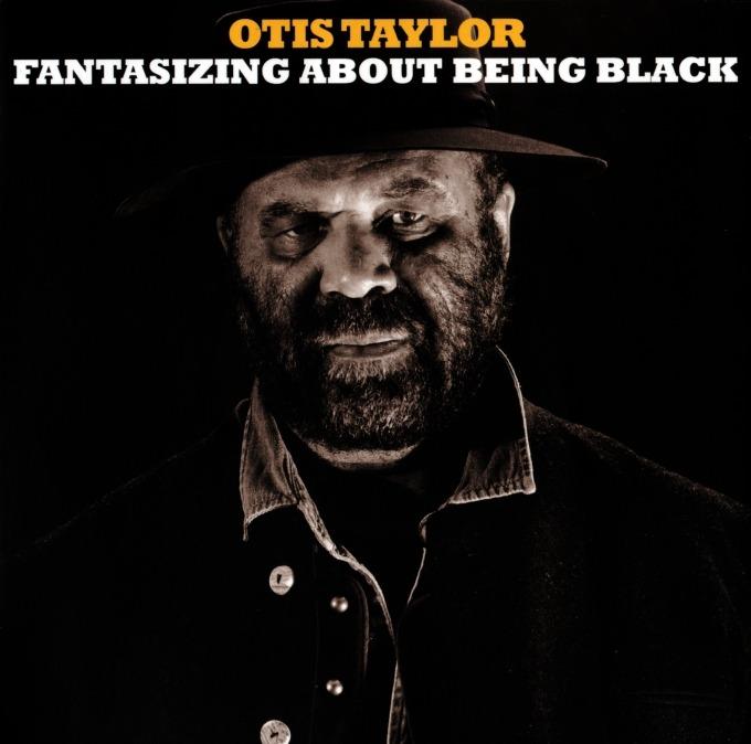 Otis Taylor – Fantasizing About Being Black