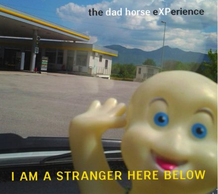 The Dad Horse Experience – I'm A Stranger Here Below