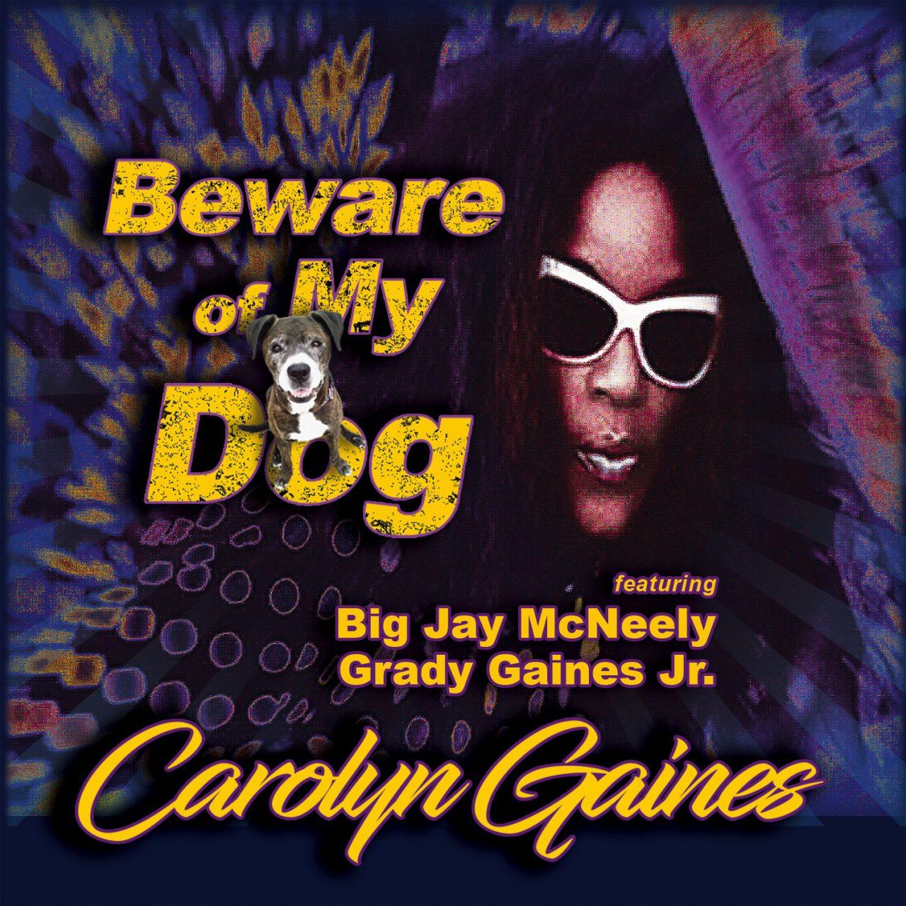 Carolyn Gaines – Beware Of My Dog