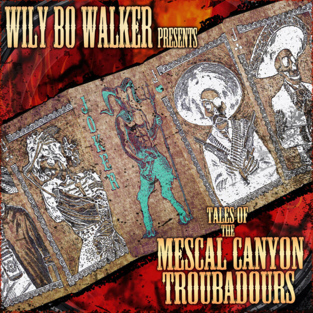 Wily Bo Walker Tales Of The Mescal Canyon Troubadours